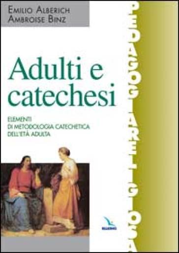 Adulti e catechesi. Elementi di metodologia catechetica dell'età adulta - Emilio Alberich |