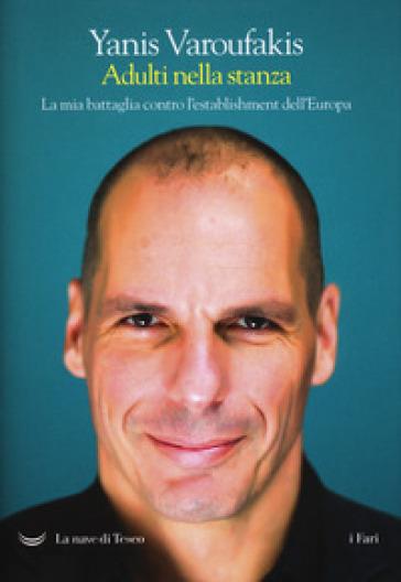 Adulti nella stanza. La mia battaglia contro l'establishment dell'Europa - Yanis Varoufakis pdf epub
