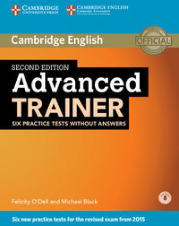 Advanced trainer. Six practice tests without answers. Per le Scuole superiori. Con File audio per il download - Felicity O'Dell | Rochesterscifianimecon.com