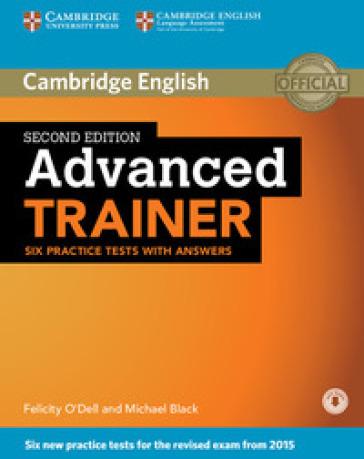 Advanced trainer. Six practice tests with answers. Per le Scuole superiori. Con File audio per il download - Felicity O'Dell |