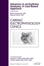 Advances in Arrhythmia Analyses: A Case-Based Approach, An Issue of Cardiac Electrophysiology Clinics - E-Book