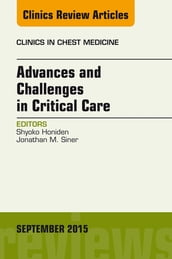 Advances and Challenges in Critical Care, An Issue of Clinics in Chest Medicine, E-Book