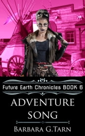 Adventure Song (Future Earth Chronicles Book 6)