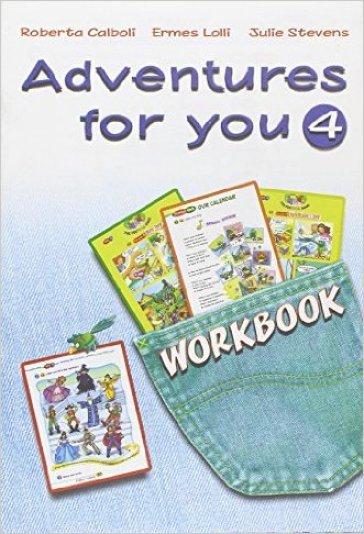 Adventures for you. Workbook. Per la 4ª classe elementare - R. Calboli |