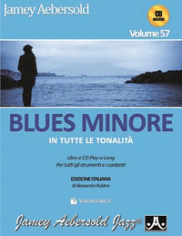 Aebersold. Con CD Audio. 57: Blues minore in tutte le tonalità - Jamey Aebersold |