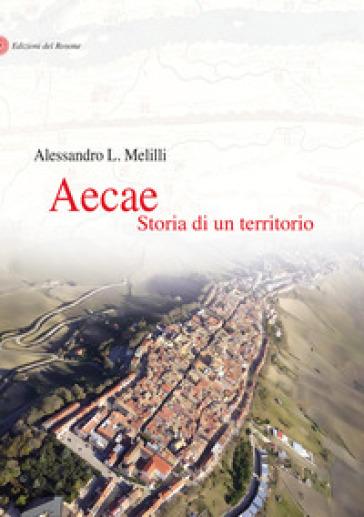 Aecae. Storia di un territorio - Alessandro Leonardo Melilli |