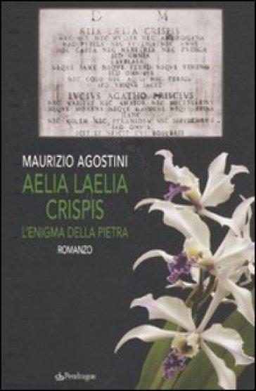 Aelia Laelia Crispis. L'enigma della pietra - Maurizio Agostini |