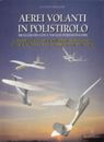 Aerei volanti in polistirolo - Luciano Spaggiari | Rochesterscifianimecon.com