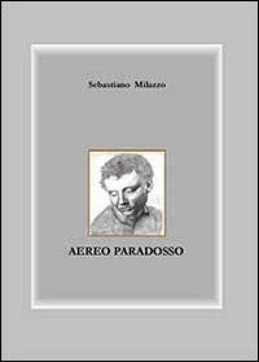 Aereo paradosso - Sebastiano Milazzo |