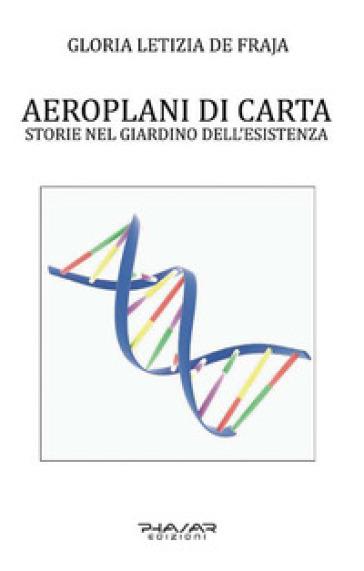 Aeroplani di carta. Storie nel giardino dell'esistenza - Gloria Letizia De Fraja | Kritjur.org