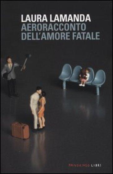 Aeroracconto dell'amore fatale - Laura Lamanda | Jonathanterrington.com