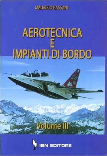 Aerotecnica e impianti di bordo. 3. - Maurizio Bassani | Kritjur.org