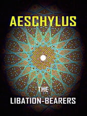 Aeschylus - The Libation-Bearers