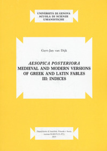Aesopica posteriora. Medieval and modern versions of greek and latin fables. 3: Indices - Gert-Jan Van Dijk |
