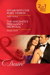 Affair with the Rebel Heiress / The Magnate s Pregnancy Proposal: Affair with the Rebel Heiress / The Magnate s Pregnancy Proposal (Mills & Boon Desire)