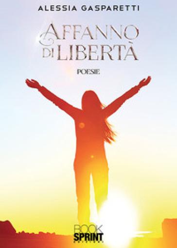 Affanno di libertà - Alessia Gasparetti |