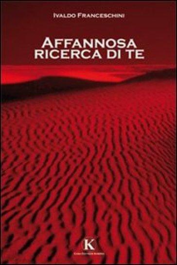 Affannosa ricerca di te - Ivaldo Franceschini pdf epub