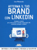 Afferma il tuo brand con LinkedIn. Strategie e metodi per professionisti, aziende, responsabili HR, marketing manager e studenti