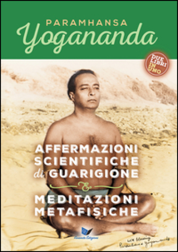 Affermazioni scientifiche di guarigione e Meditazioni metafisiche - Paramhansa Yogananda |