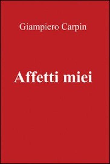 Affetti miei - Giampiero Carpin  