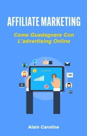 Affiliate Marketing: Come Guadagnare Con L advertising Online