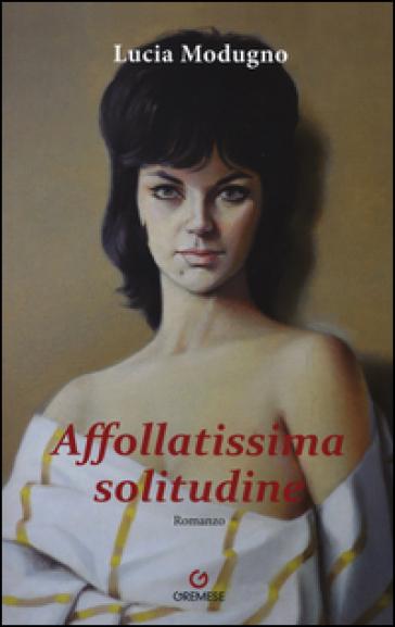 Affollatissima solitudine - Lucia Modugno |