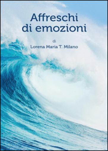 Affreschi di emozioni - Lorena M. Milano | Kritjur.org