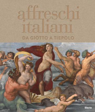 Affreschi italiani. Da Giotto a Tiepolo. Ediz. illustrata