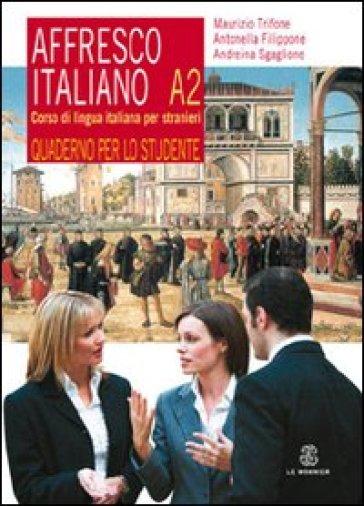 Affresco italiano A2. Corso di lingua italiana per stranieri. Quaderno per lo studente - Maurizio Trifone |