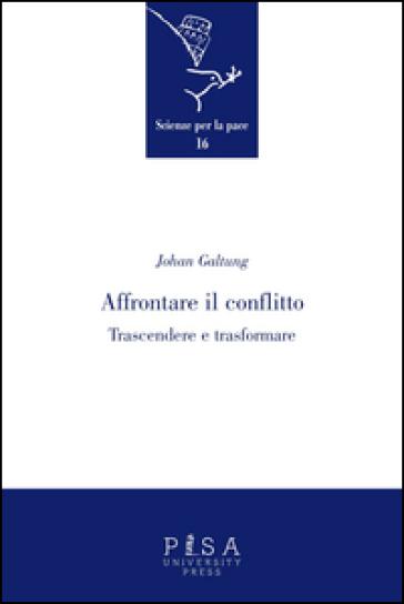 Affrontare il conflitto. Trascendere e trasformare - Johan Galtung  