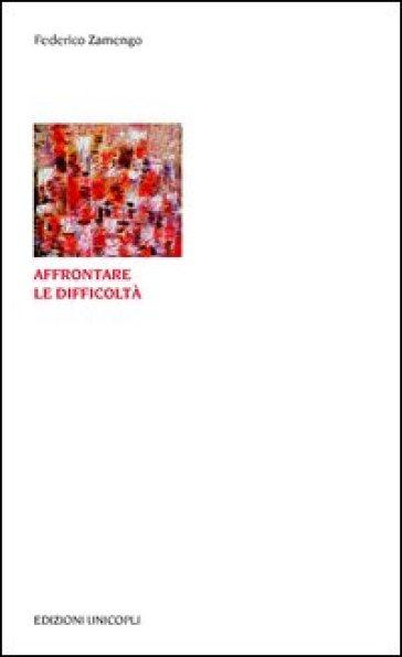 Affrontare le difficoltà - Federico Zamengo |