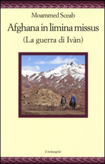 Afghana in limina missus (La guerra di Ivàn). Ediz. italiana e latina - Moammed Sceab |
