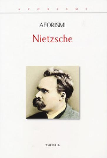 Aforismi - Friedrich Nietzsche | Ericsfund.org