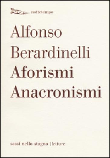 Aforismi anacronismi - Alfonso Berardinelli  