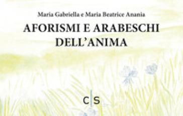 Aforismi e arabeschi dell'anima - Maria Gabriella Anania   Kritjur.org