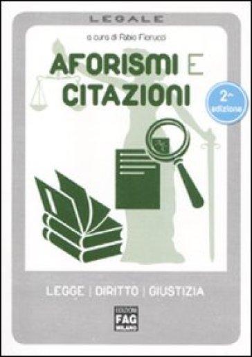Aforismi e citazioni. Leggi diritti giustizia - F. Fiorucci |