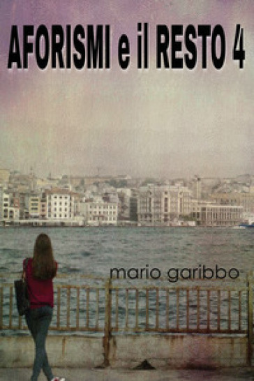 Aforismi e il resto. 4. - Mario Garibbo  
