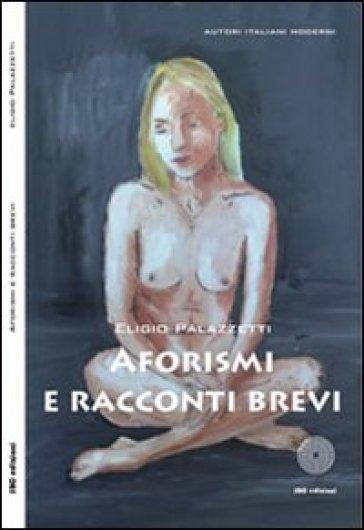 Aforismi e racconti brevi - Eligio Palazzetti |