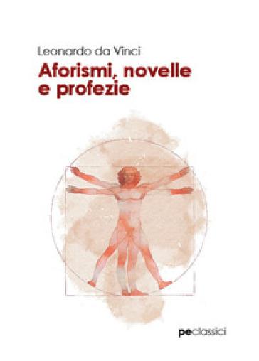 Aforismi, novelle e profezie - Leonardo Da Vinci | Rochesterscifianimecon.com