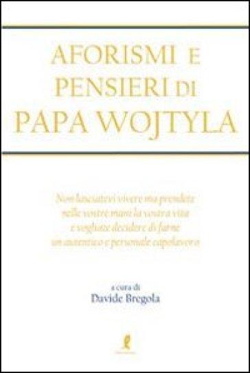 Aforismi e pensieri di Papa Wojtyla - Davide Bregola | Ericsfund.org