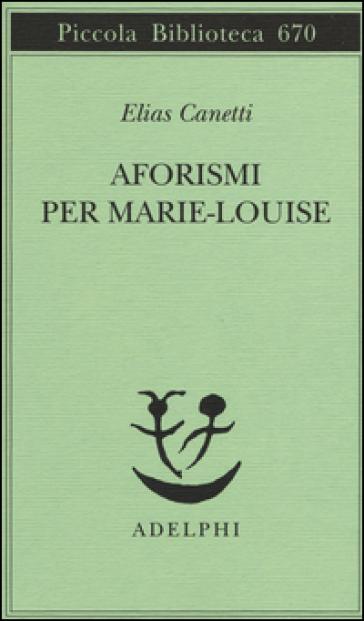 Aforismi per Marie-Louise - Elias Canetti |