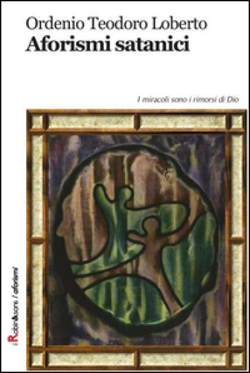 Aforismi satanici - Ordenio Teodoro Loberto |
