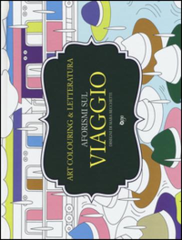 Aforismi sul viaggio. Art colouring & letteratura - M. Becchetti pdf epub