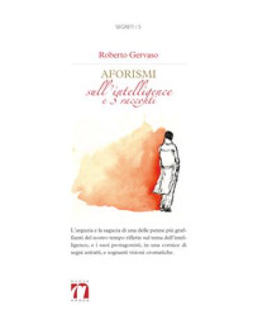 Aforismi sull'intelligence e tre racconti brevi - Roberto Gervaso |