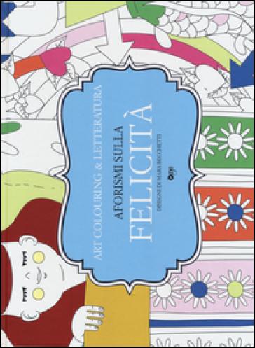 Aforismi Sulla Felicita Art Colouring Letteratura Libro Mondadori Store