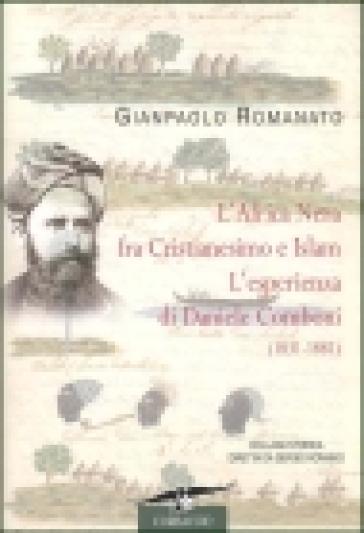 L'Africa Nera fra Cristianesimo e Islam. L'esperienza di Daniele Comboni (1831-1881) - Gianpaolo Romanato  
