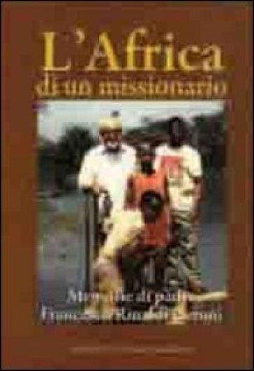 L'Africa di un missionario. Memorie di padre Francesco Rinaldi Ceroni - Centro missionario diocesano di Imola  