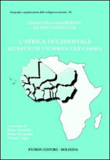 L'Africa occidentale. Ritratto di un'Africa che cambia - E. Gamberoni | Rochesterscifianimecon.com