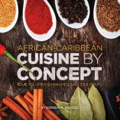 African-Caribbean Cuisine by Concept Volume 1