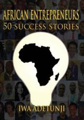 African Entrepreneurs - 50 Success Stories